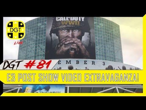 E3 Post Show Video Extravaganza!  (DGT #81)