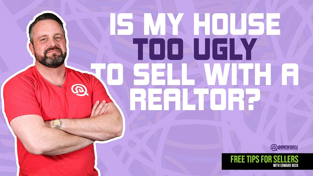 Is My House Too Ugly To Sell with a Realtor