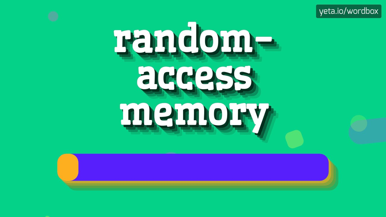 RANDOM-ACCESS MEMORY - HOW TO PRONOUNCE IT!?