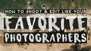 How to SHOOT and EDIT Like Andrew Kearns and Sam Kolder
