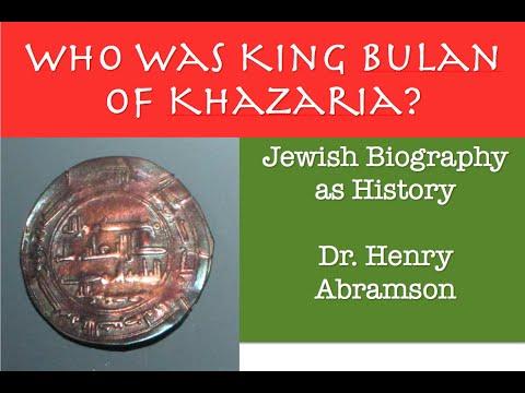 Who Was King Bulan of Khazaria? Jewish Biography as History Dr. Henry Abramson