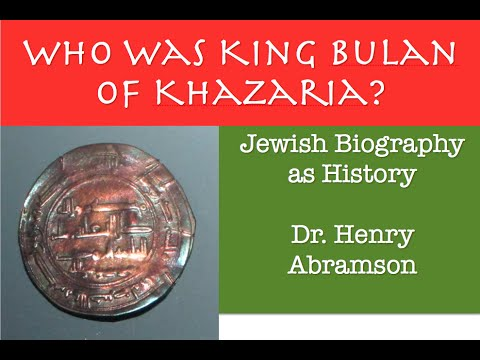 Who Was King Bulan of Khazaria? Jewish Biography as History Dr. Henry Abramson