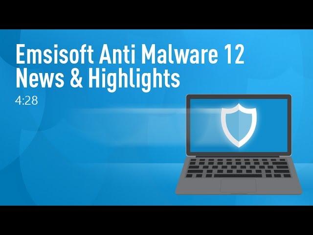 Emsisoft Anti Malware 12 News & Highlights