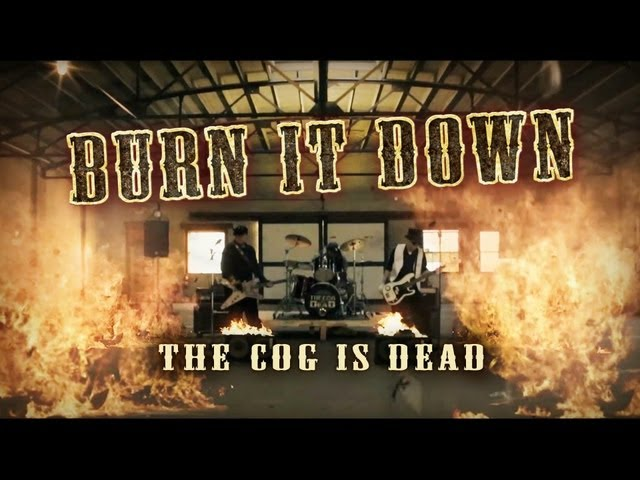 The Cog is Dead - BURN IT DOWN