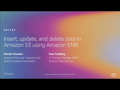 AWS re:Invent 2019: Insert, upsert, and delete data in Amazon S3 using Amazon EMR (ANT239)