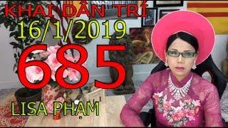 Khai Dân Trí - Lisa Phạm Số 685 Live stream 19h VN (8h sáng hoa kỳ ) mới nhất hôm nay ngày 16/1/2019