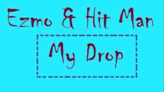 Ezmo & Hit Man - My Drop