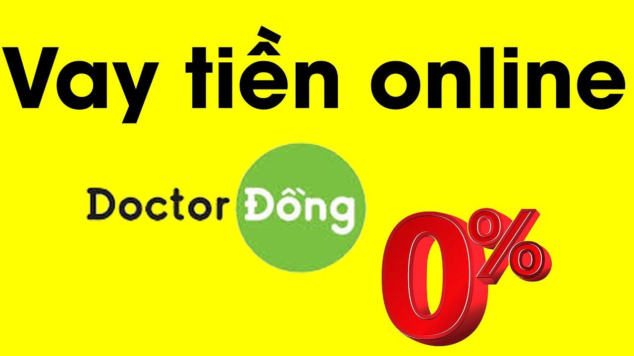[Hướng dẫn] Cách đăng ký vay tiền nhanh online Doctor Đồng 0 lãi suất – Ditadi.net