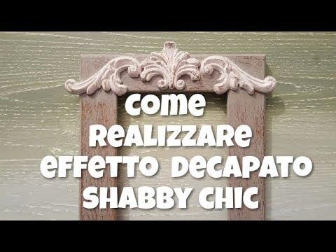lo stile shabby che tutti amano. Come Realizzare Effetto Decapato Shabby Chic Youtube