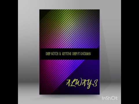 Download Always - Deep Notch, Keytone Deep SA ft Noxman