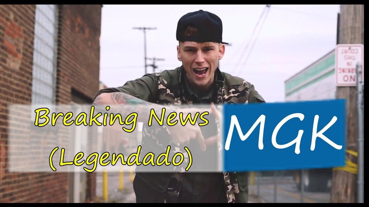 Machine Gun Kelly - Breaking News Legendado - YouTube