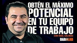 Obtén el máximo potencial en tu equipo de trabajo con Raúl Galindo