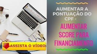 🍭 AUMENTAR A PONTUAÇÃO DO CPF - AUMENTAR SCORE PARA FINANCIAMENTO (GUIA COMO AUMENTAR SCORE CPF) 🐚