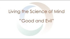 Living the Science of Mind Series | Good and Evil