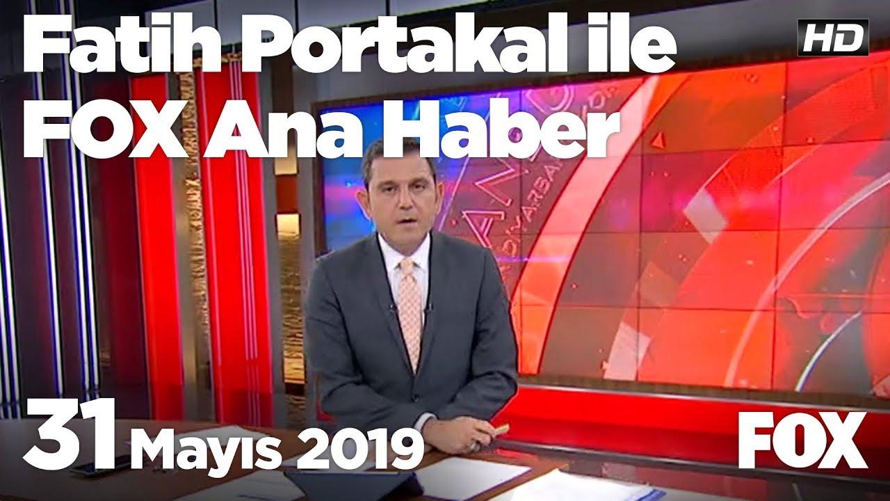 Fox Haber İzle, 31 Mayıs 2019 Fatih Portakal ile FOX Ana Haber
