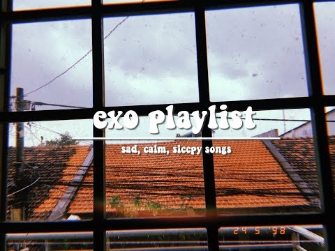 ➳ Exo Playlist | Sad, Relax, Sleep...