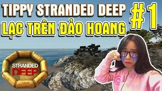 Tippy Robinson Lạc Trôi Trên Hoang Đảo | Stranded Deep #1