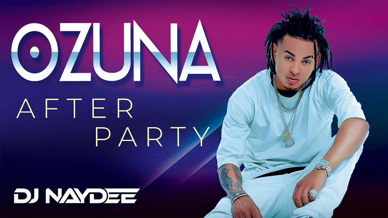 Ozuna Mix 2020 2019 2018   Best Of Ozuna After Party  Mixed By DJ Naydee