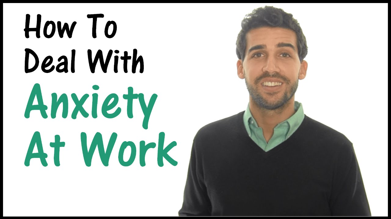Anxiety And Work how to deal with anxiety at work