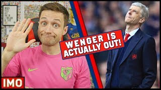 WENGER IS OUT! MY REACTION - IMO #40