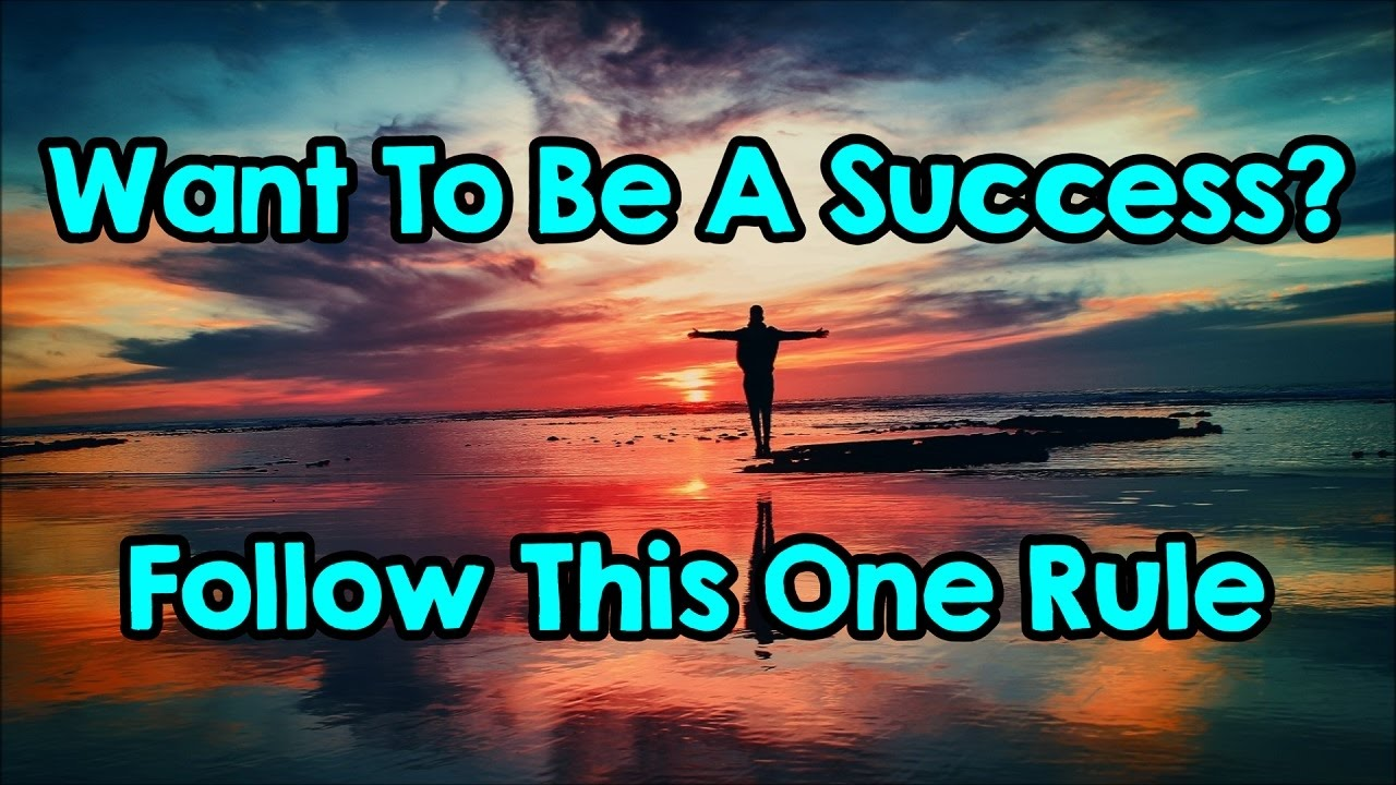 want-to-be-a-success-follow-this-one-simple-rule
