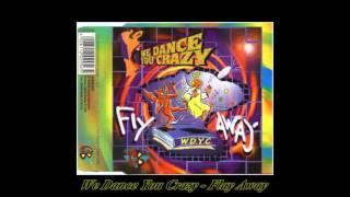 We Dance You Crazy - Fly Away (Maxi Club Edit)