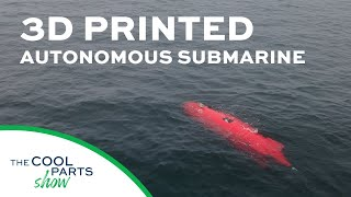 Autonomous Underwater Vehicle With 3D Printed Hull: The Cool Parts Show #24