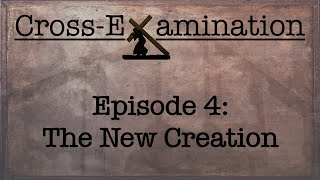 Cross-Examination ( Episode 4 - The New Creation )