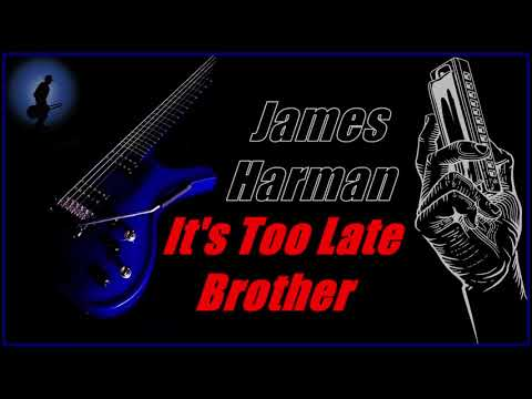 James Harman  Its Too Late Brother Kostas A~171