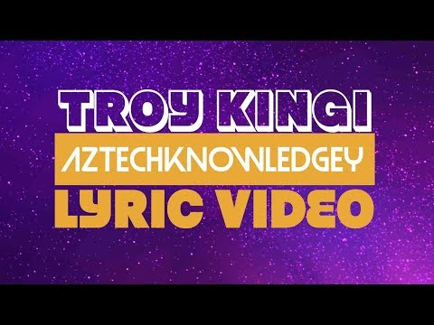Troy Kingi ~ Aztechknowledgey Lyric Video