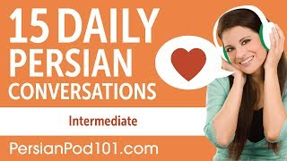 15 Daily Persian Conversations - Persian Practice for Intermediate learners