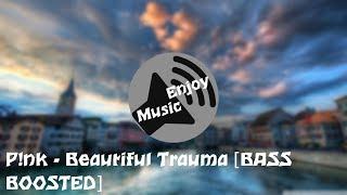P!nk - Beautiful Trauma [BASS BOOSTED]