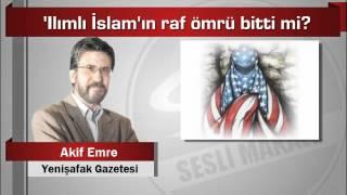 Akif Emre  'Ilımlı İslam'ın raf ömrü bitti mi
