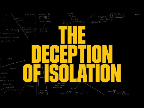 THE DECEPTION OF ISOLATION