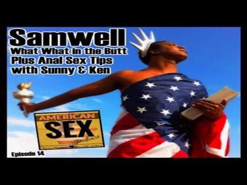 Samwell: What what in the Butt + Anal Sex Tips - American Sex Podcast Ep 14