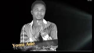 Download Video YOMI ADE TETE BAMISE MP3 3GP MP4