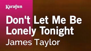 Karaoke Don't Let Me Be Lonely Tonight James Taylor *