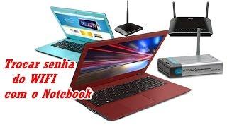 Como mudar a senha do Roteador wifi pelo notebook