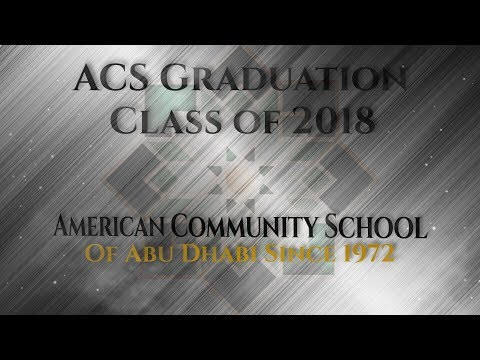 The American Community School of Abu Dhabi presents the 2018 High School Graduation