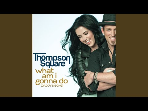 thompson square what am i gonna do daddy s song
