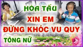 XIN EM ĐỪNG KHÓC VU QUY - Hòa tấu Tông NỮ BOLERO - PHONG BẢO Official
