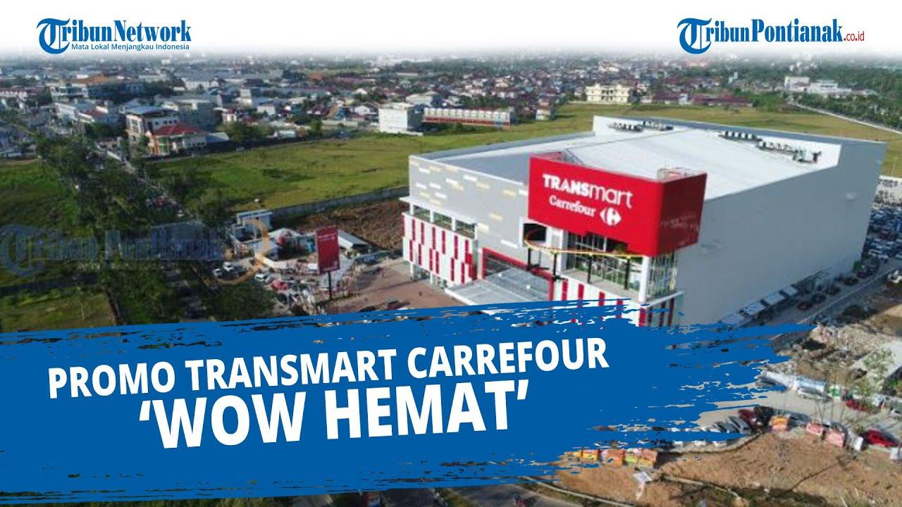 Promo Transmart Carrefour Wow Hemat Tawarkan Barang Elektronik Murah Ikan Hingga Pakaian Tribun Pontianak