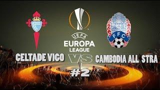 Uefa europa league celtade vigo  vs  cambodia all star  #2 pes 2018