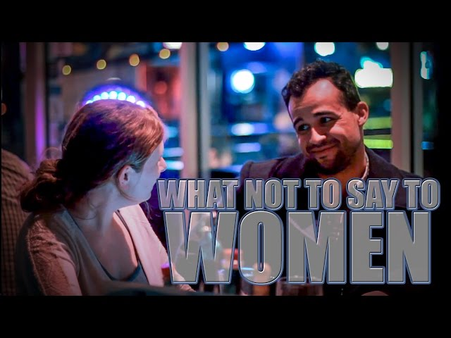 What Not To Say To Women - Shit All Men Say To Women