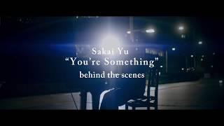 さかいゆう / You're Something (Making)