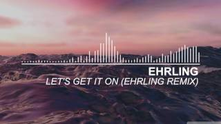 Let's Get It On (Ehrling Remix)