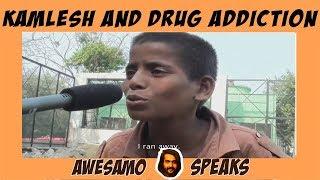 KAMLESH AND DRUG ADDICTION | AWESAMO SPEAKS