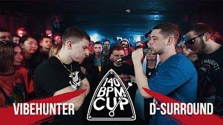 140 BPM CUP: VIBEHUNTER X D-SURROUND (Отбор)