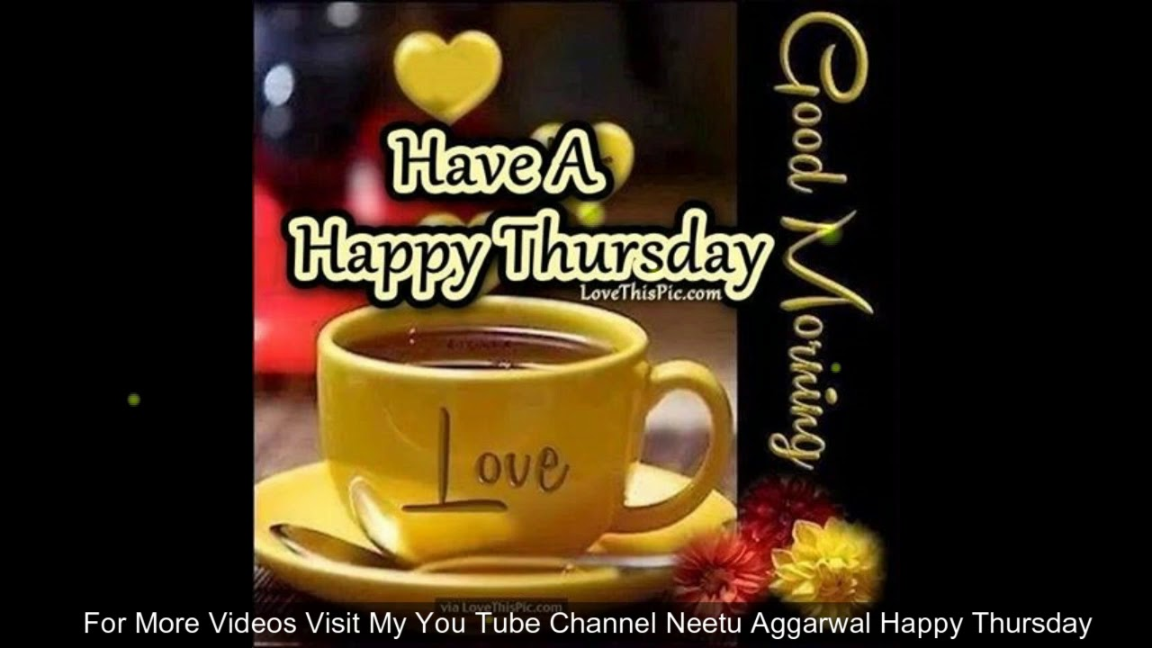 Happy Thursday ,Wishes,Greetings,Quotes,Sms,Saying,E Card,Wallpapers,Happy  Thursday Whatsapp Video
