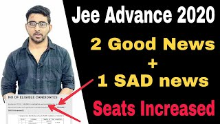 LATEST UPDATE - Jee advance 2020 changes in No of seats & No of eligible candidate | Good + Bad news